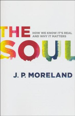 The Soul: How We Know It's Real and Why It Matters  -     By: J.P. Moreland
