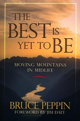 The Best Is Yet to Be: Moving Mountains in Midlife   -     By: Bruce Peppin