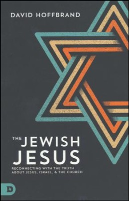 Jewish Jesus: Reconnecting with the Truth about Jesus, Israel, and the Church  -     By: David Hoffbrand