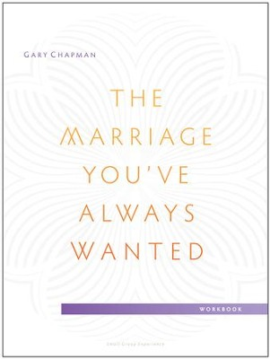 The Marriage You've Always Wanted Small Group Experience Workbook  -     By: Gary Chapman