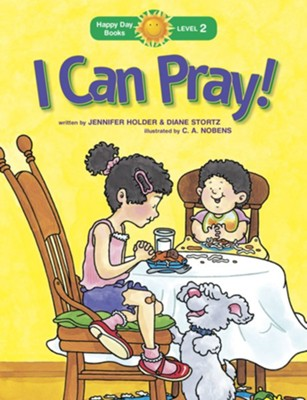 I Can Pray!  -     By: Jennifer Holder, Diane Stortz     Illustrated By: C.A. Nobens