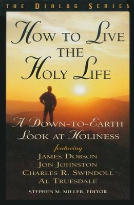 How to Live the Holy Life, Dialog Series               -     Edited By: Stephen M. Miller
