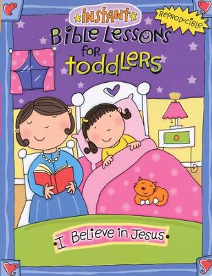 Instant Bible Lessons Toddlers: I Believe in Jesus             -     By: Mary Davis