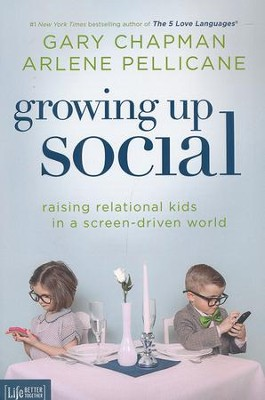 Growing Up Social: Raising Relational Kids in a Screen-Driven World  -     By: Gary Chapman, Arlene Pellicane