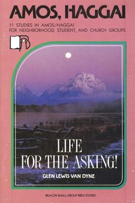 Beacon Small Group Bible Studies, Amos, Haggai:  Life for the Asking  -     By: Glen Van Dyne