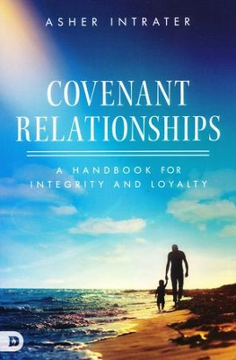 Covenant Relationships: A Handbook for Integrity and Loyalty  -     By: Asher Intrater