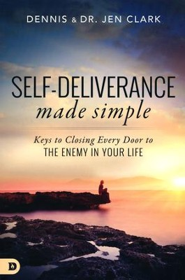 Self-Deliverance Made Simple: Keys to Closing Every Door to the Enemy in Your Life  -     By: Dennis Clark, Jen Clark