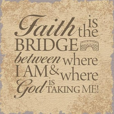 Faith Is The Bridge, Tabletop Plaque  -