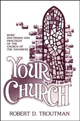 Your Church: Basic Doctrines & Practices of the Church of the Nazarene  -     By: Robert Troutman