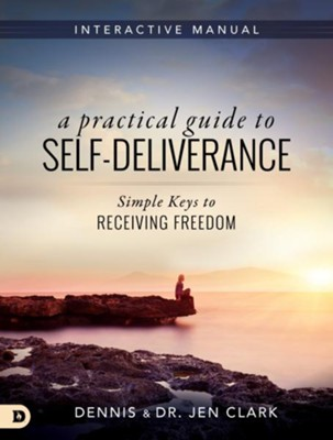A Practical Guide to Self-Deliverance: Simple Keys to Receiving Freedom  -     By: Dennis Clark, Jen Clark