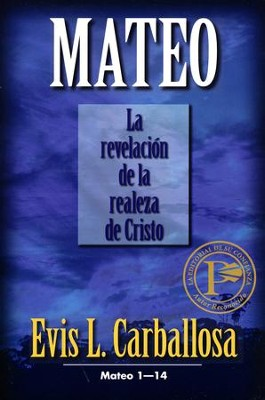 Mateo 1-14: La Revelación de la Realeza de Cristo  (Matthew 1-14 The Revelation of the Royalty of Christ)  -     By: Evis L. Carballosa