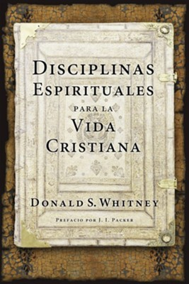 Disciplinas espirituales para la vida cristiana (Spiritual Disciplines for the Christian Life)  -     By: Donald S. Whitney, J.I. Packer