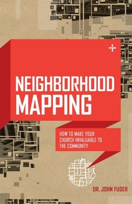 Neighborhood Mapping: How to Make Your Church   Invaluable to the Community  -     By: John Fuder