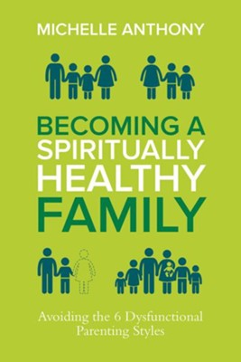 Becoming a Spiritually Healthy Family   -     By: Michelle Anthony