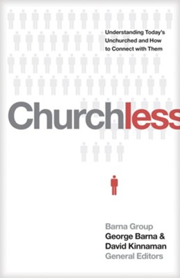 Churchless: Understanding Today's Unchurched and How to Connect with Them  -     Edited By: George Barna, David Kinnaman     By: George Barna & David Kinnaman, eds.