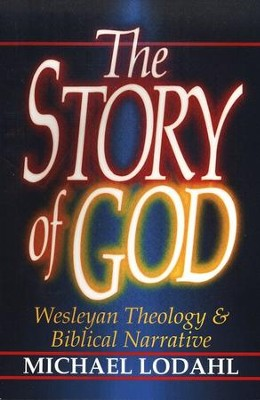 The Story of God: Wesleyan Theology & Biblical Narrative   -     By: Michael Lodahl