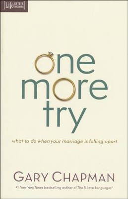 One More Try: What to Do When Your Marriage Is Falling Apart  -     By: Gary Chapman