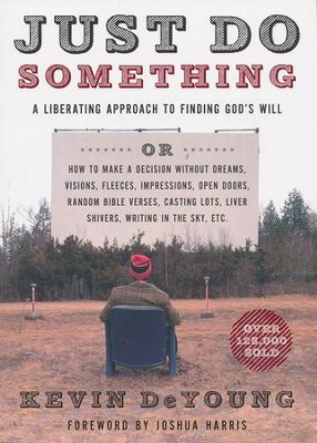 Just Do Something: A Liberating Approach to Finding God's Will  -     By: Kevin DeYoung
