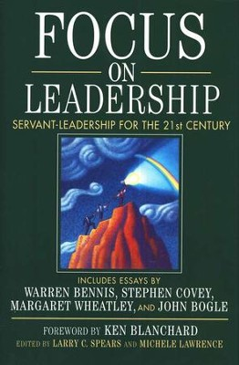Focus on Leadership: Servant-Leadership for the Twenty-First Century  -     Edited By: Larry C. Spears, Michele Lawrence