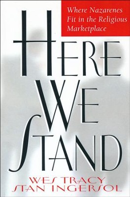 Here We Stand: Where Nazarenes Fit in the Religious Marketplace  -     By: Wesley Tracy, Stan Ingersol