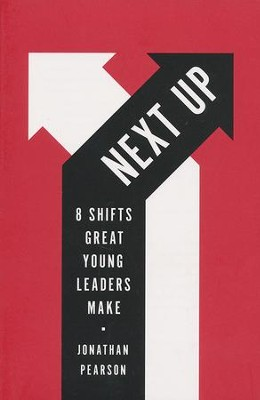 Next Up: 8 Shifts Great Young Leaders Make  -     By: Jonathan Pearson