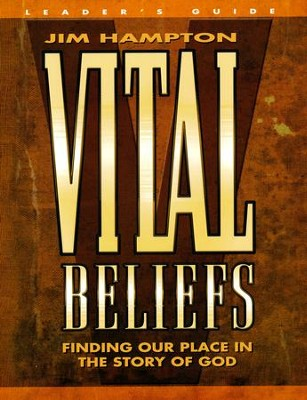 Vital Beliefs: Finding Our Place in the Story of God - Character Guide  -     By: Jim Hampton