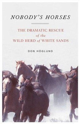 Nobody's Horses: The Dramatic Rescue of the Wild Herd of White Sands - eBook  -     By: Don Hoglund