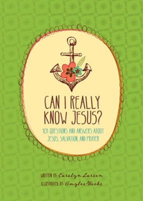 Can I Really Know Jesus?: 101 Questions and Answers about Jesus, Salvation, and Prayer  -     By: Carolyn Larsen     Illustrated By: Amylee Weeks