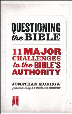 Questioning the Bible: 11 Major Challenges to the Bible's Authority  -     By: Jonathan Morrow