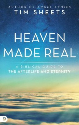 Heaven Made Real: A Biblical Guide to the Afterlife and Eternity  -     By: Tim Sheets