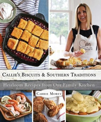 Callie's Biscuits and Southern Traditions: Heirloom Recipes from Our Family Kitchen - eBook  -     By: Carrie Morey