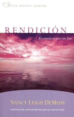 Rendici&#243n: El Coraz&#243n en Paz con Dios  (Surrender: The Heart God Controls)  -     By: Nancy Leigh DeMoss