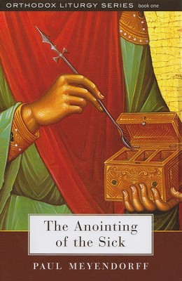 The Anointing of the Sick  -     By: Paul Meyendorff