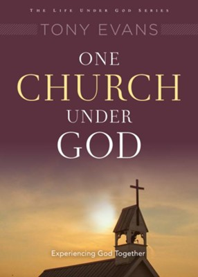 One Church Under God: Experiencing God Together  -     By: Tony Evans