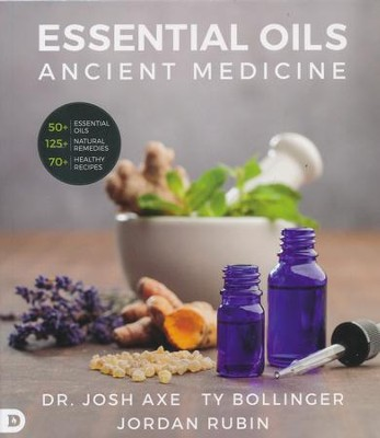 Essential Oils: Ancient Medicine for a Modern World  -     By: Dr. Josh Axe, Ty Bollinger, Jordan Rubin