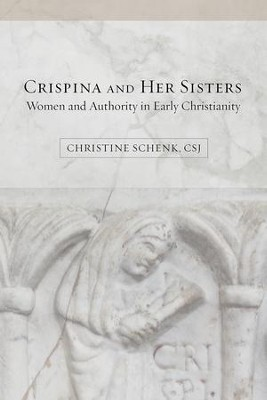 Crispina and Her Sisters: Women and Authority in Early Christianity  -     By: Christine Schenk