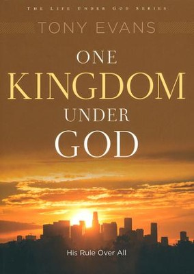 One Kingdom Under God: Embracing God's Rule, Authority and Power  -     By: Tony Evans