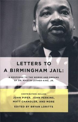 Letters to a Birmingham Jail: A Response to the Words and Dreams of Martin Luther King, Jr.  -     By: Bryan Loritts