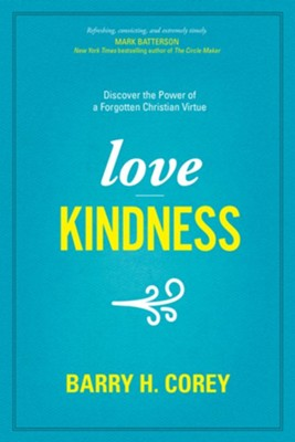 Love Kindness: Discover the Power of a Forgotten Christian Virtue  -     By: Barry Corey