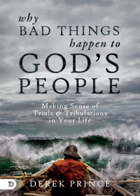 Why Bad Things Happen to God's People    -     By: Derek Prince