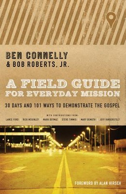 A Field Guide to Everyday Mission: 30 Days and 101 Ways to Demonstrate the Gospel  -     By: Ben Connelly, Bob Roberts