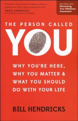 The Person Called You: Why You're Here, Why You    Matter & What You Should Do with Your Life  -     By: Bill Hendricks