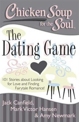 Chicken Soup for the Soul: The Dating Game: 101 Stories about Looking for Love! - eBook  -     By: Jack Canfield, Mark Victor Hansen, Amy Newmark