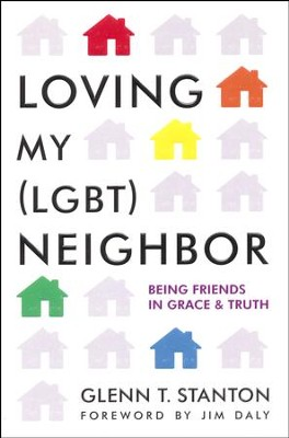 Loving My (LGBT) Neighbor: Being Friends in Grace & Truth  -     By: Glenn Stanton