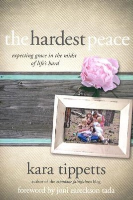 The Hardest Peace: Expecting Grace in the Midst of Life's Hard  -     By: Kara Tippetts
