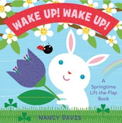 Wake Up! Wake Up!: A Springtime Lift-the-Flap Book  -     By: Nancy Davis