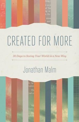 Created for More: 30 Days to Seeing Your World in a New Way  -     By: Jonathan Malm