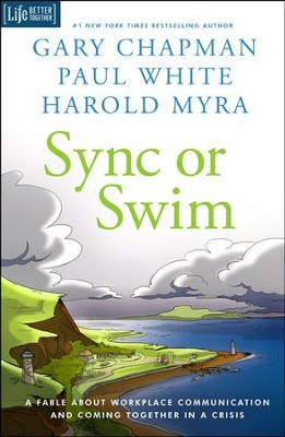 Sync or Swim: A Fable About Workplace Communication and Coming Together in a Crisis  -     By: Gary Chapman, Paul White, Harold Myra