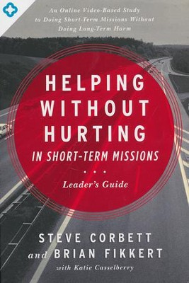 Helping Without Hurting in Short-Term Missions: Leader's Guide  -     By: Steve Corbett, Brian Fikkert, Katie Casselberry
