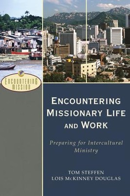 Encountering Missionary Life and Work (Encountering Mission): Preparing for Intercultural Ministry - eBook  -     By: Tom Steffen, Lois McKinney Douglas